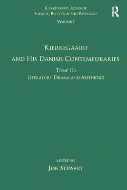 Volume 7, Tome III: Kierkegaard and His Danish Contemporaries - Literature, Drama and Aesthetics