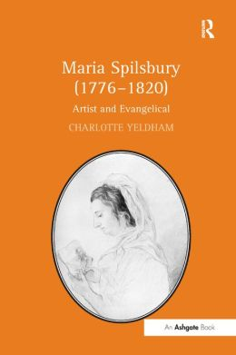 Maria Spilsbury (1766-1820): Artist and Evangelical