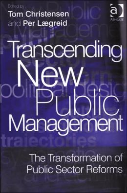 Transcending New Public Management: The Transformation of Public Sector Reforms