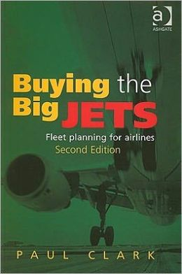 Buying the Big Jets: Second edition-fleet planning for Airlines