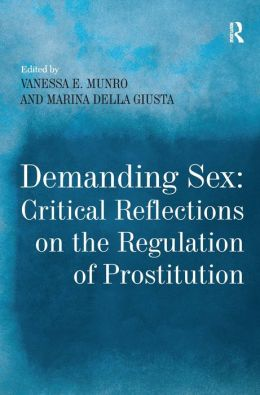 Demanding Sex: Critical Reflections on the Regulation of Prostitution