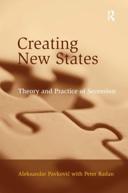 Creating New States: Theory and Practice of Secession
