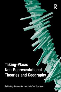 Taking Place: Non-Representational Theories and Geography