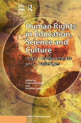 Human Rights in Education, Science and Culture : Legal Developments and Challenges