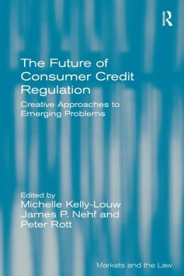 Future of Consumer Credit Regulation: Creative Approaches to Emerging Problems