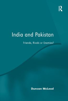 India and Pakistan: Friends, Rivals or Enemies?