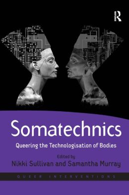Somatechnics: Queering the Technologisation of Bodies