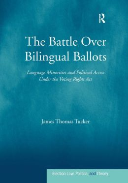 The Battle over Bilingual Ballots: Language Minorities and Political Access under the Voting Rights Act