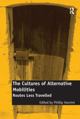 The Cultures of Alternative Mobilities: Routes Less Travelled