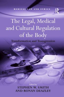 The Legal, Medical and Cultural Regulation of the Body: Transformation and Transgression