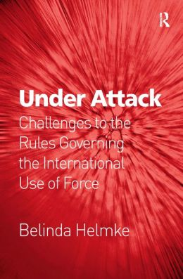 Under Attack: Challenges to the Rules Governing the International Use of Force