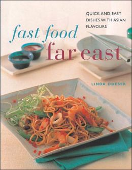 Fast Food Far East: Quick and Easy Dishes with Asian Flavours