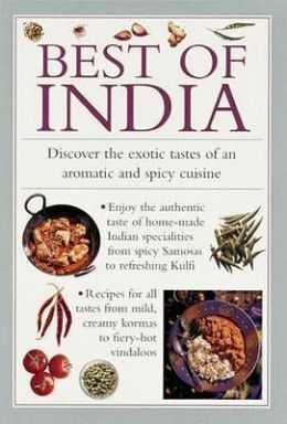 Best of India: Discover the Exotic Tastes of an Aromatic and Spicy Cuisine
