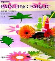 Painting Fabrics: Over 20 Decorative Projects for the Home