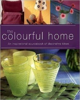 Colorful Home: An Inspirational Sourcebook of Decorative Ideas