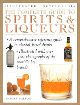 Complete Guide to Spirits and Liqueurs