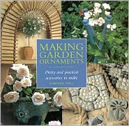Making Garden Ornaments: Pretty and Practical Accessories to Make