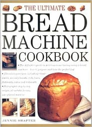 The Ultimate Bread Machine Cookbook: The Definitive Guide to Delicious Home Baking Using a Bread Machine-How to Prepare and Bake the Perfect Loaf