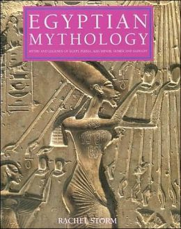 Egyptian Mythology: Myths and Legends of Egypt, Persia, Asia Minor, Sumer and Babylon