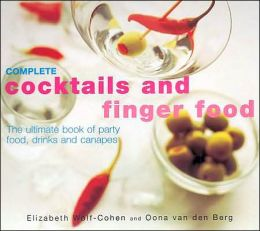Complete Cocktails and Finger Food: The Ultimate Book of Party Food, Drinks and Canapes