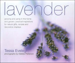 Lavender: Growing and Using in the Home and Garden - Practical Inspirations for Natural Gifts, Recipes and Decorative Displays