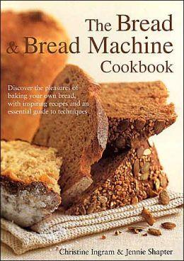 The Bread and Bread Machine Cookbook