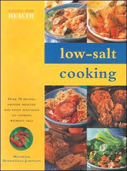 Low-Salt Cooking: Over 70 Recipe Provide Healthy and Tasty Solutions to Cooking Without Salt