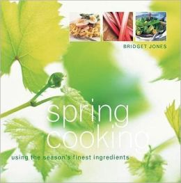 Spring Cooking: Using the Season's Finest Ingredients
