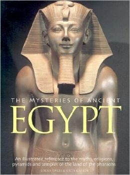 The Mysteries of Ancient Egypt: An Illustrated Reference to the Myths, Religions, Pyramids and Temples of the Land of the Pharaohs