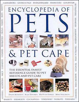 Encyclopedia of Pets and Pet Care: The Essential Family Reference Guide to Pet Breeds and Pet Care