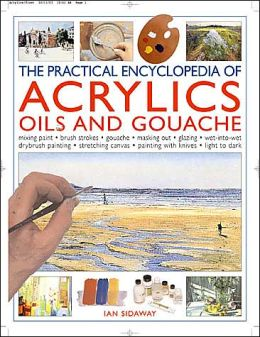 Practical Encyclopedia of Acrylics, Oils and Gouache
