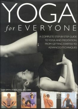 Yoga for Everyone: A Complete Step-by-Step Guide to Yoga and Breathing from Getting Started to Advanced Techniques