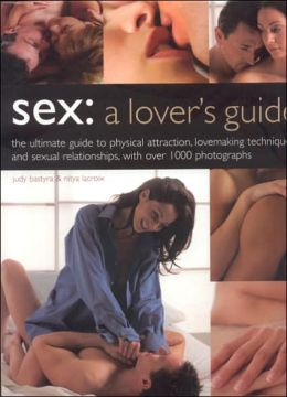 Sex: The Ultimate Guide to Physical Attraction, Love-making Techniques and Sexual Relationships