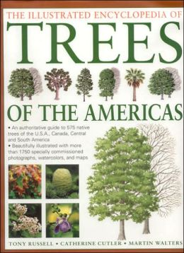 Illustated Encyclopedia of Trees of the Americas: An Authorative Guide to over 500 Native Trees of the USA, Canada, Central and South America