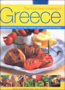 Food and Cooking of Greece: A Classic Mediterranean Cuisine: History, Traditions, Ingredients and over 150 Recipes