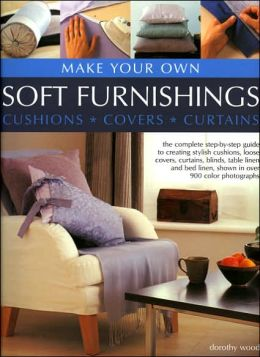 Make Your Own Soft Furnishings: Cushions * Covers * Cutrains