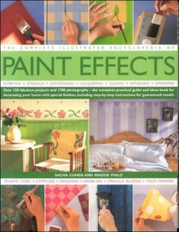 Complete Illustrated Encyclopedia of Paint Effects: Over 120 Fabulous Projects and 1000 Photographs - the Complete Practical Guide and Ideas Book for Decorating Your Home with Special Finishes, Including Step-by-Step Instructions for Guaranteed Results