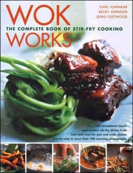 Wok Works: The Complete Book of Stir-Fry Cooking