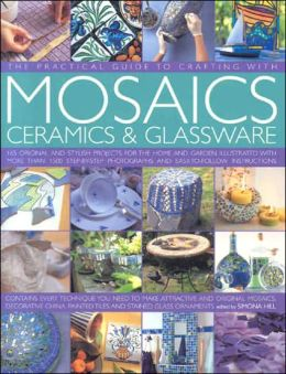 The Practical Guide to Crafting with Mosaics, Ceramics and Glassware
