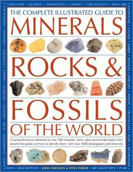 The Complete Illustrated Guide to Minerals, Rocks & Fossils of the World: A comprehensive reference to over 700 minerals, rocks, plants and animal fossils from around the globe and how to identify them, with over 2000 photographs and artworks