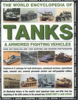 World Encyclopedia of Tanks & Armoured Fighting Vehicles: An Illustrated History Of The World's Most Important Tanks And Afvs From The Beginning Of The 20th Century To The Present Day