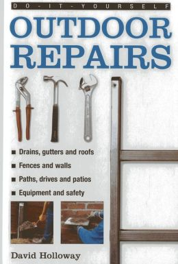 Do-It-Yourself Outdoor Repairs: A practical guide to repairing and maintaining the outside structure of your home