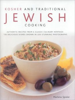 Kosher and Traditional Jewish Cooking: Authentic recipes from a clasics culinary heritage: 150 delicious dishes shown in 250 stunning photographs