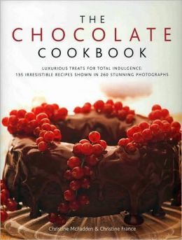 The Chocolate Cookbook: Luxurious treats for total indulgence: 150 irresistible recipes shown in 250 stunning photographs