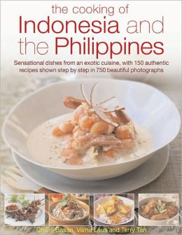 Cooking of Indonesia & the Philippines: Sensational Dishes from an Exotic Cuisine, with 150 Authentic Recipes Shown Step-By-Step in 750 Beautiful