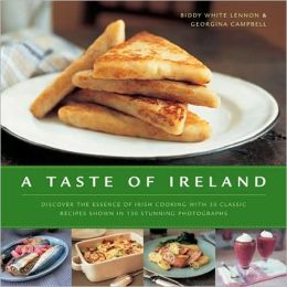 Taste of Ireland: Discover the Essence of Irish Cooking with 30 Classic Recipes Shown in 130 Stunning Color Photographs