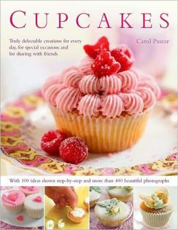 Cupcakes: Truly delectable creations for every day, for special occasions and for sharing with friends, with 100 ideas shown step-by-step and more than 400 beautiful photographs.