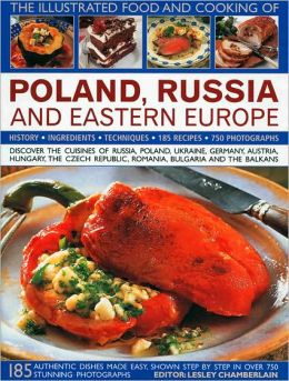The Illustrated Food and Cooking of Poland, Russia and Eastern Europe: Discover the Cuisines of Russia, Poland, the Ukraine, Germany, Austria, Hungary, the Czech Republic, Romania, Bulgaria and the Balkans