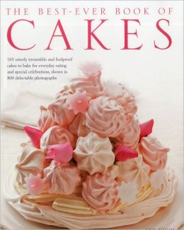 The Best-Ever Book of Cakes: 165 utterly irresistible and foolproof cakes to bake for everyday eating and special celebrations, shown in 800 delectable photographs