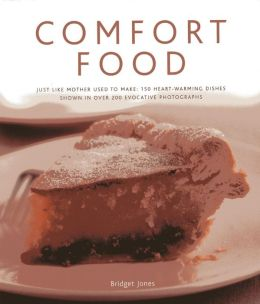 Comfort Food: Just like mother used to make: 150 heart-warming dishes shown in over 200 evocative photographs